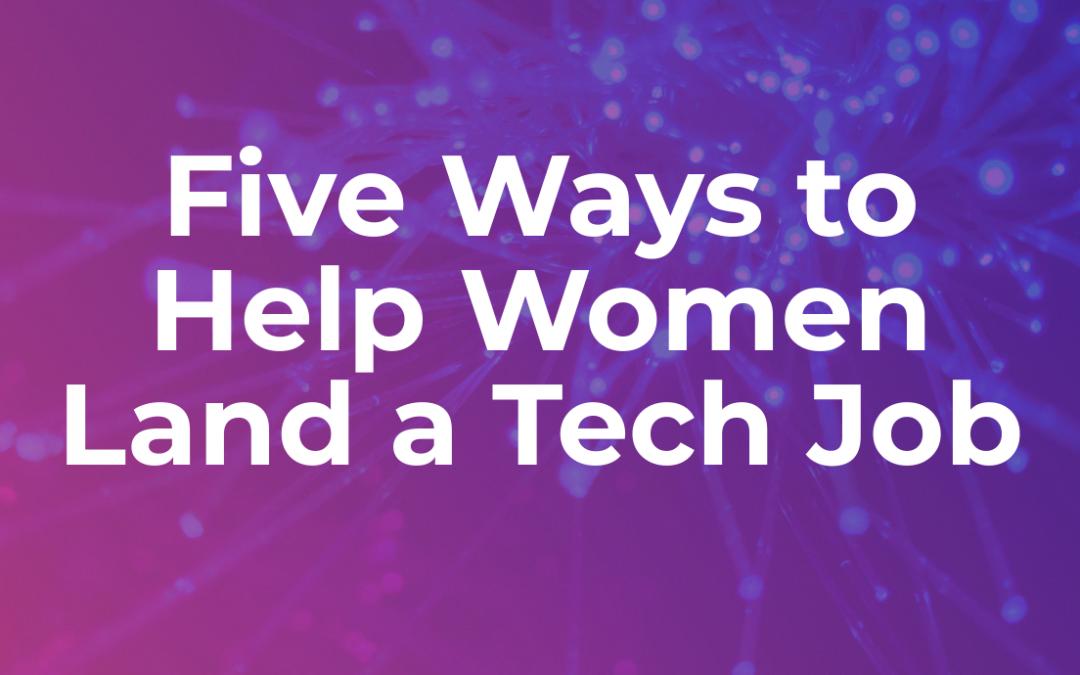 5 Ways to Help Women Land a Tech Job